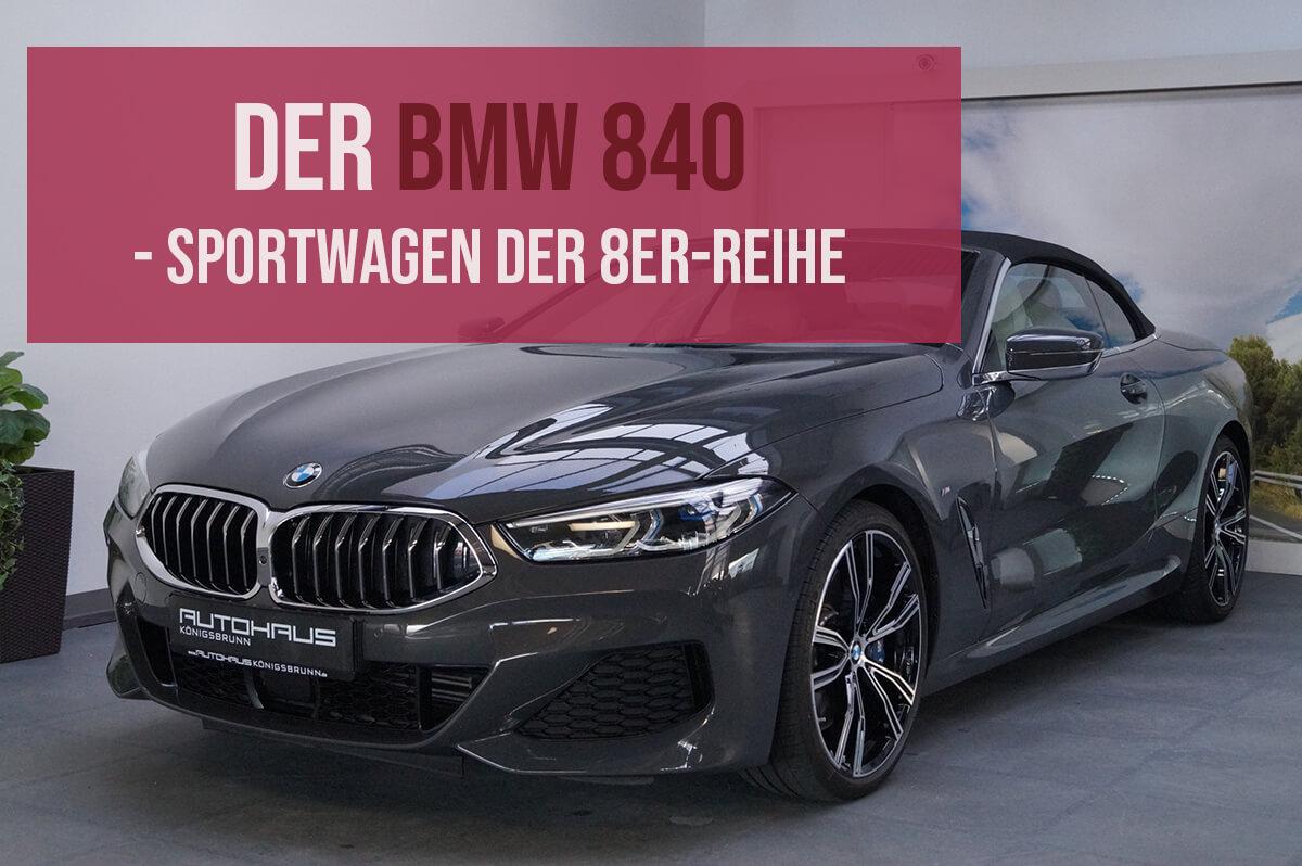 Der BMW 840 – Sportwagen der 8er-Reihe